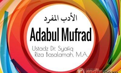 Download Ceramah Agama Islam: Adabul Mufrad (Ustadz Syafiq Riza Basalamah, M.A.)