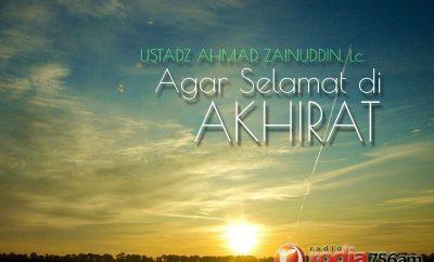 Download Ceramah Agama Islam: Agar Selamat di Akhirat (Ustadz Ahmad Zainuddin, Lc.)