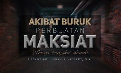 Download Ceramah Agama Islam: Akibat Buruk Perbuatan Maksiat (Terapi Penyakit Wahn) - (Ustadz Abu Ihsan Al-Atsary, M.A.)
