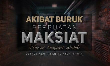 Akibat Buruk Perbuatan Maksiat (Terapi Penyakit Wahn) – (Ustadz Abu Ihsan Al-Atsary, M.A.)