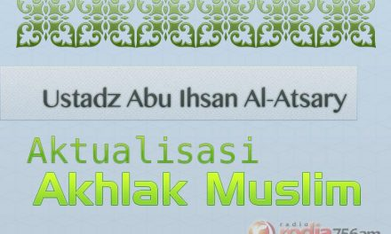 Ihsan kepada Tetangga – Aktualisasi Akhlak Muslim (Ustadz Abu Ihsan Al-Atsary, M.A.)