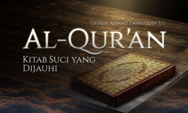 Al-Qur'an, Kitab Suci yang Dijauhi (Ustadz Ahmad Zainuddin, Lc.)
