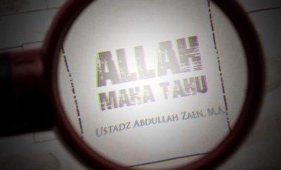 Download Ceramah Agama Islam: Allah Maha Tahu (Ustadz Abdullah Zaen, M.A.)