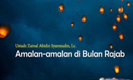 Amalan-Amalan di Bulan Rajab (Ustadz Zainal Abidin Syamsudin, Lc.)