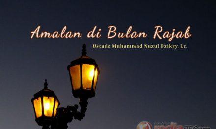 Amalan di Bulan Rajab (Ustadz Muhammad Nuzul Dzikry, Lc.)