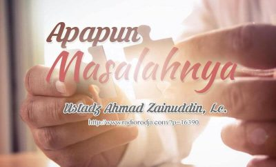 Download Ceramah Agama Islam: Apapun Masalahnya (Ustadz Ahmad Zainuddin, Lc.)