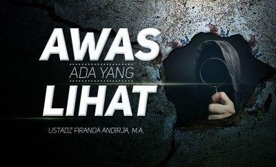 Download Ceramah Agama Islam: Awas Ada yang Lihat - (Ustadz Firanda Andirja, M.A.)