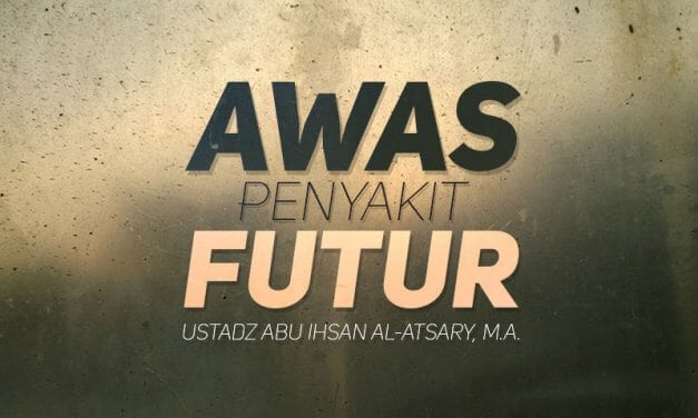 Awas Penyakit Futur (Ustadz Abu Ihsan Al-Atsary, M.A.)