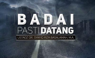 Download Ceramah Agama Islam: Badai Pasti Datang (Ustadz Dr. Syafiq Riza Basalamah, M.A.)