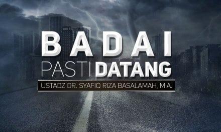 Badai Pasti Datang (Ustadz Dr. Syafiq Riza Basalamah, M.A.)