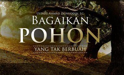 Download Ceramah Agama Islam: Bagaikan Pohon yang Tak Berbuah (Ustadz Ahmad Zainuddin, Lc.)