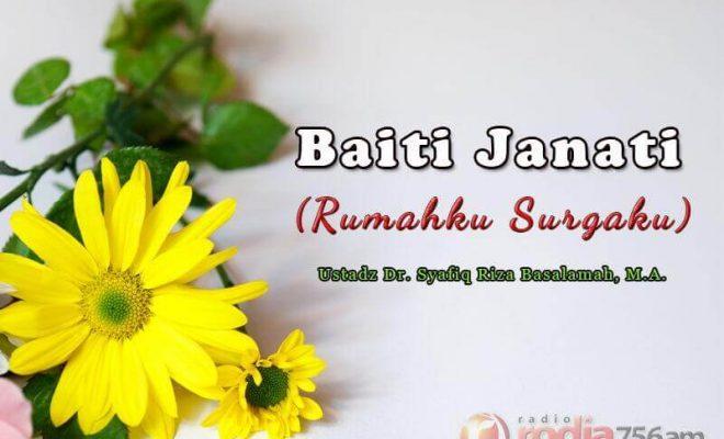 Baiti Jannati Rumahku Surgaku Ustadz Dr Syafiq Riza Basalamah M A Radio Rodja 756 Am