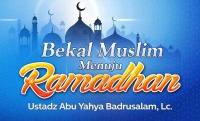 Download Ceramah Agama Islam: Bekal Muslim Menuju Ramadhan (Ustadz Abu Yahya Badrusalam, Lc.)