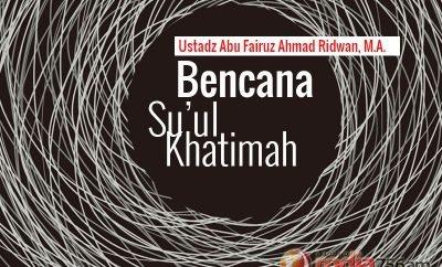 Download Ceramah Agama Islam: Bencana Su'ul Khatimah (Ustadz Abu Fairuz Ahmad Ridwan, M.A.)