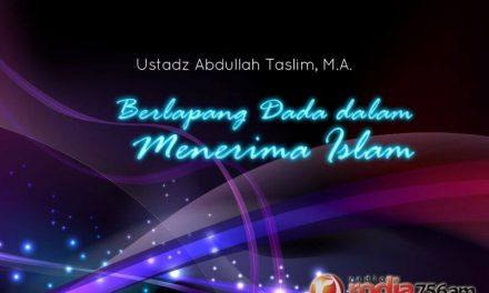 Berlapang Dada dalam Menerima Islam (Ustadz Abdullah Taslim, M.A.)