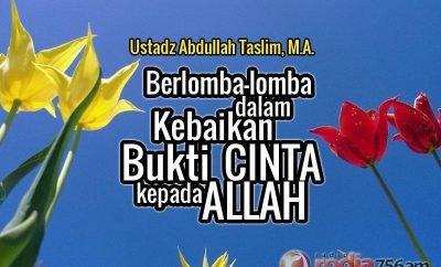 Download Ceramah Agama Islam: Berlomba-lomba dalam Kebaikan, Bukti Cinta kepada Allah - Ustadz Abdullah Taslim, M.A.