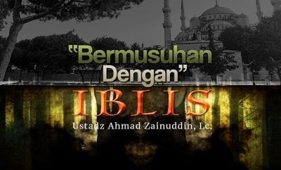 Download Ceramah Agama Islam: Bermusuhan dengan Iblis (Ustadz Ahmad Zainuddin, Lc.)