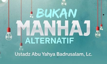 Bukan Manhaj Alternatif (Ustadz Abu Yahya Badrusalam, Lc.)