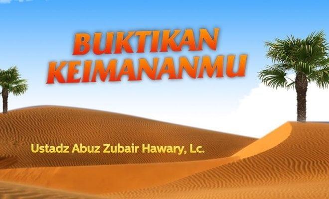 Download Ceramah Agama Islam: Buktikan Keimananmu (Ustadz Abuz Zubair Hawary, Lc.)