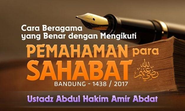 Cara Beragama yang Benar dengan Mengikuti Pemahaman Para Sahabat Radhiyallahu 'Anhum – Bandung 1438 / 2017 (Ustadz Abdul Hakim Amir Abdat)