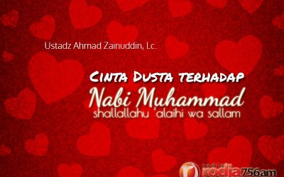 Cinta Dusta terhadap Nabi Muhammad Shallallahu 'alaihi wa Sallam – Bagian ke-1 (Ustadz Ahmad Zainuddin, Lc.)
