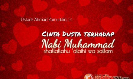 Cinta Dusta terhadap Nabi Muhammad Shallallahu 'alaihi wa Sallam – Bagian ke-2 (Ustadz Ahmad Zainuddin, Lc.)