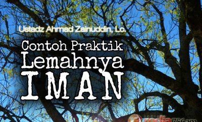 Download Ceramah Agama Islam: Contoh Praktik Lemahnya Iman - Ustadz Ahmad Zainuddin, Lc.