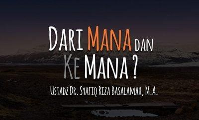 Download Ceramah Agama Islam: Dari Mana dan Ke Mana? (Ustadz Dr. Syafiq Riza Basalamah, M.A.)