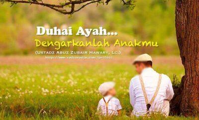 Download Ceramah Agama Islam: Duhai Ayah, Dengarlah Anakmu (Ustadz Abuz Zubair Hawary, Lc.)