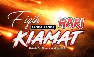 Download Ceramah Agama Islam: Fiqih Tanda-Tanda Hari Kiamat (Ustadz Dr. Firanda Andirja, M.A.)