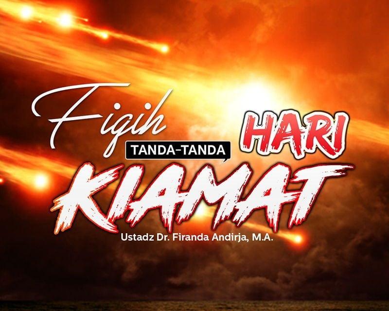 Fiqih Tanda-Tanda Hari Kiamat (Ustadz Dr. Firanda Andirja, M.A.)