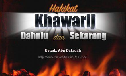 Hakikat Khawarij, Dahulu dan Sekarang (Ustadz Abu Qatadah)