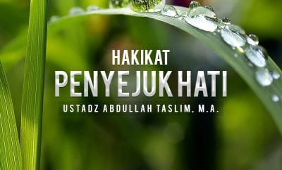 Download Ceramah Agama Islam: Hakikat Penyejuk Hati (Ustadz Abdullah Taslim, M.A.)