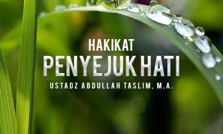 Hakikat Penyejuk Hati (Ustadz Abdullah Taslim, M.A.)