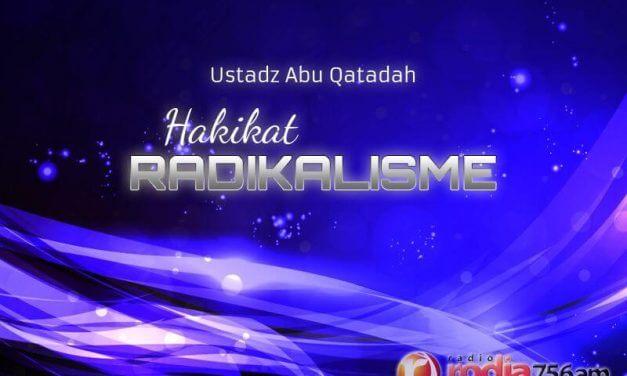 Hakikat Radikalisme (Ustadz Abu Qatadah)