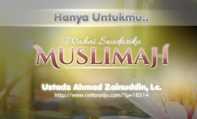 Download Ceramah Agama Islam: Hanya untukmu Wahai Saudariku Muslimah (Ustadz Ahmad Zainuddin, Lc.)