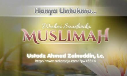 Hanya untukmu Wahai Saudariku Muslimah (Ustadz Ahmad Zainuddin, Lc.)