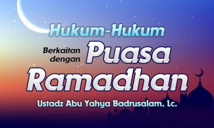 Hukum-Hukum Berkaitan dengan Puasa Ramadhan (Ustadz Abu Yahya Badrusalam, Lc.)