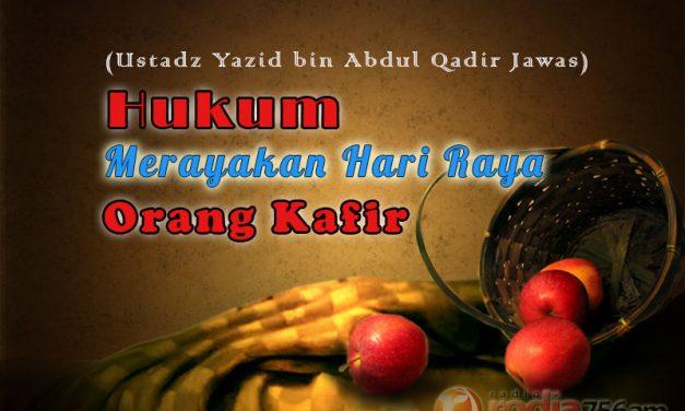 Hukum Merayakan Hari Raya Orang Kafir (Ustadz Yazid Abdul Qadir Jawas)