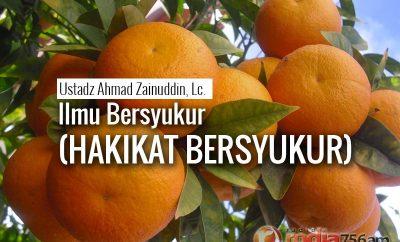 Download Ceramah Agama Islam: Ilmu Bersyukur / Hakikat Bersyukur (Ustadz Ahmad Zainuddin, Lc.)