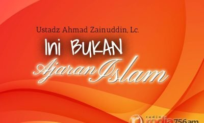 Download Ceramah Agama Islam: Ini Bukan Ajaran Islam (Ustadz Ahmad Zainuddin, Lc.)