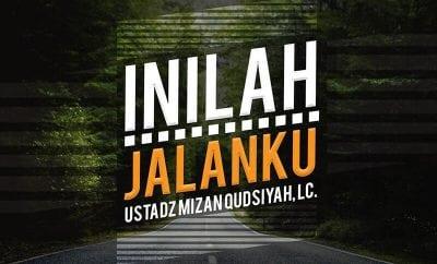 Download Ceramah Agama Islam: Inilah Jalanku (Ustadz Mizan Qudsiyah, Lc.)