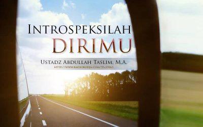 Introspeksilah Dirimu (Ustadz Abdullah Taslim, M.A.)