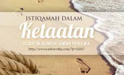 Download Ceramah Agama Islam: Istiqamah dalam Ketaatan (Ustadz Dr. Ali Musri Semjan Putra, M.A.)