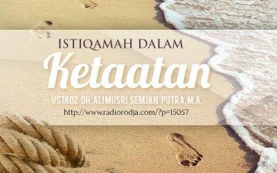 Istiqamah dalam Ketaatan (Ustadz Dr. Ali Musri Semjan Putra, M.A.)