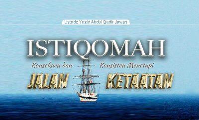 Download Ceramah Agama Islam: Istiqomah, Konsekuen dan Konsisten Menetapi Jalan Ketaatan (Ustadz Yazid Abdul Qadir Jawas)