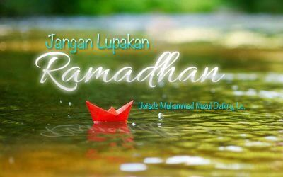 Jangan Lupakan Ramadhan (Ustadz Muhammad Nuzul Dzikry, Lc.)
