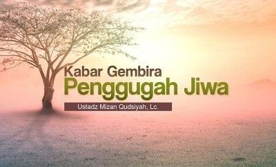 Download Ceramah Agama Islam: Kabar Gembira Penggugah Jiwa (Ustadz Mizan Qudsiyah, Lc.)