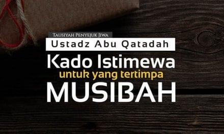 Kado Istimewa untuk yang Tertimpa Musibah (Ustadz Abu Qatadah)