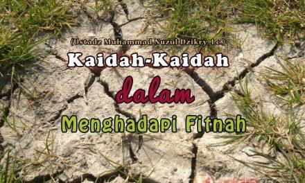 Kaidah-Kaidah dalam Menyikapi Fitnah – Bagian ke-2 (Ustadz Muhammad Nuzul Dzikry, Lc.)